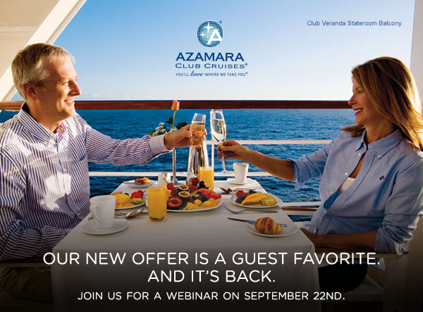 Azamara Club Cruises(R): Our new offer is a guest favorite. And it is back. Join us for a webinar on September 22nd.