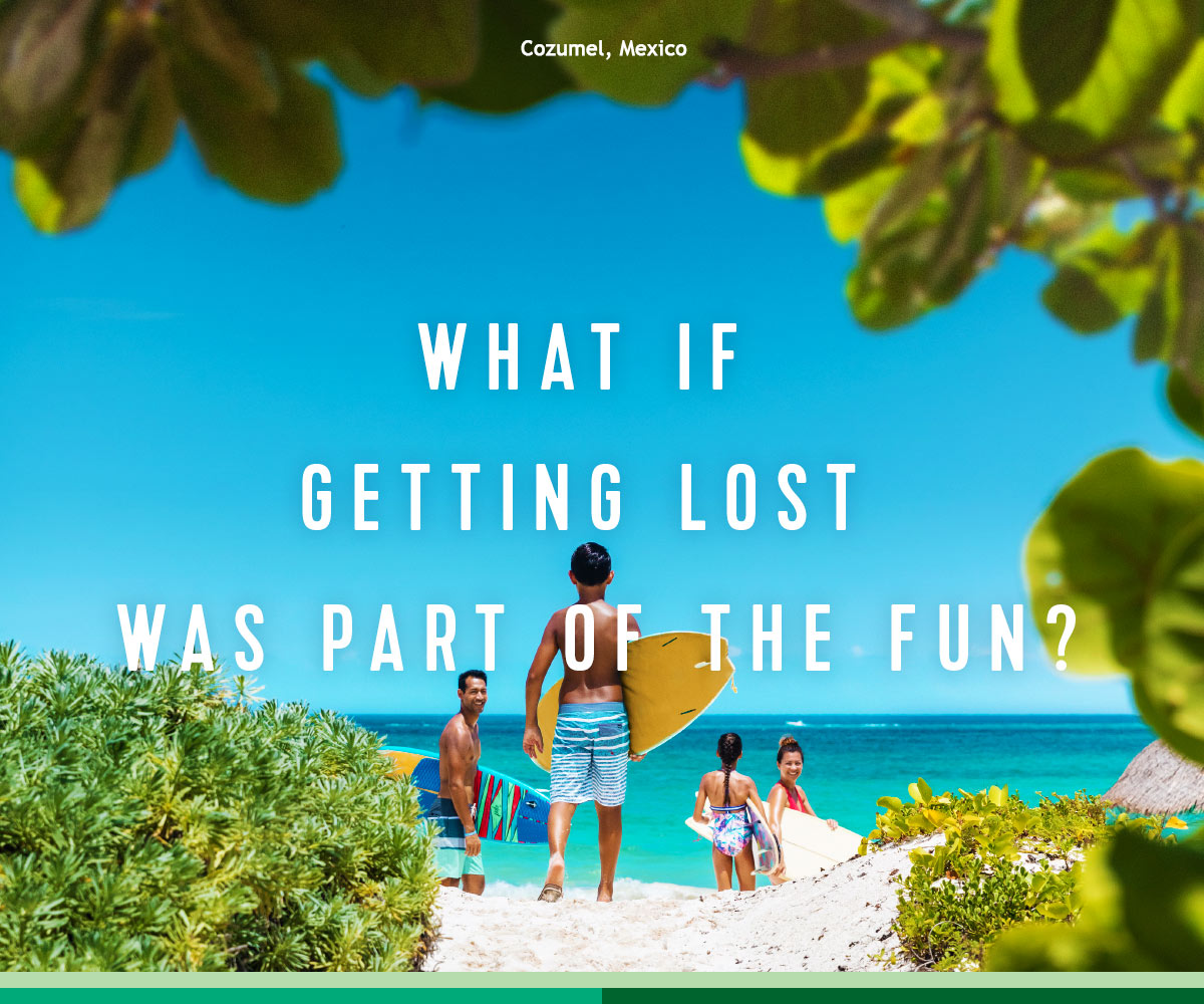 WHAT IF GETTING LOST WAS PART OF THE FUN?