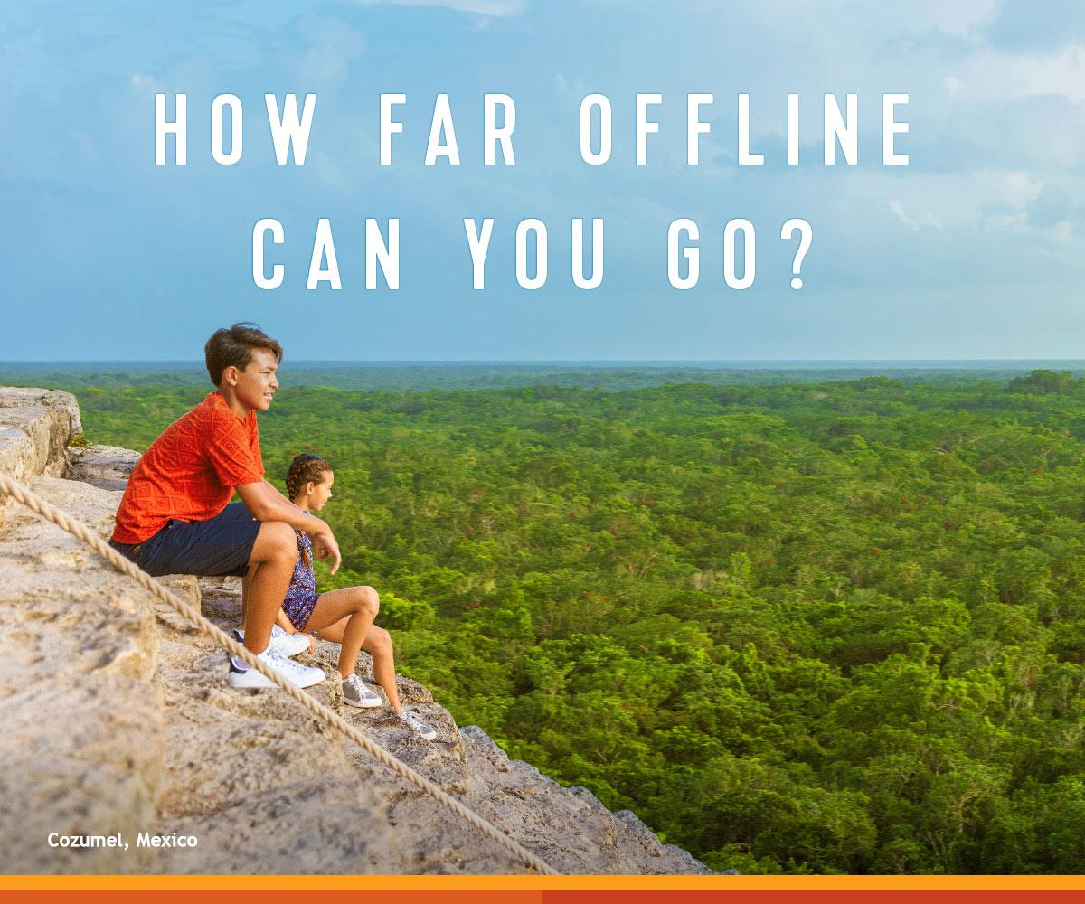 HOW FAR OFFLINE CAN YOU GO?